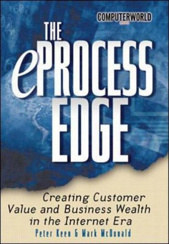 The eProcess Edge: Creating Customer Value & Business in the Internet Era By Peter G.W. Keen