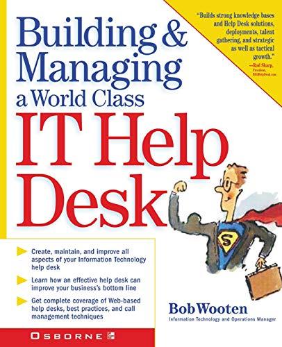 Building & Managing a World Class It Help Desk By Robert J. Wooten