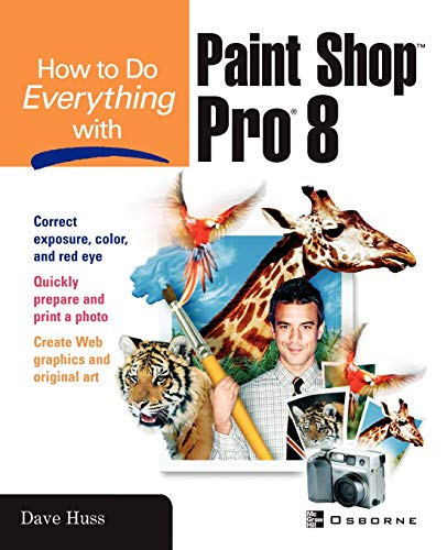 How To Do Everything with Paint Shop Pro 8 By Dave Huss