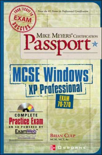 Mike Meyers' MCSE Windows XP Professional Certification Passport: Exam 70-270 (Mike Meyer's Certification Passport) by Brian Culp