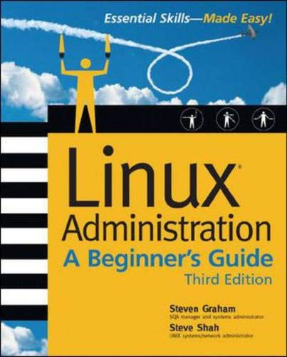 Linux Administration: A Beginner's Guide, Third Edition By Steven Graham