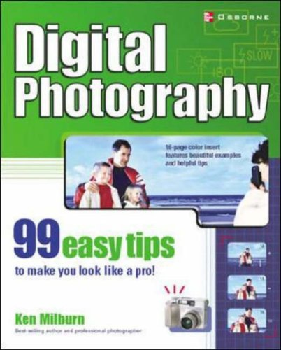 Digital Photography: 99 Easy Tips To Make You Look Like A Pro! By Ken Milburn