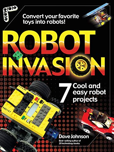 Robot Invasion: 7 Cool and Easy Robot Projects By Dave Johnson