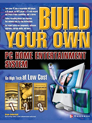 Build Your Own PC Home Entertainment System By Brian Underdahl