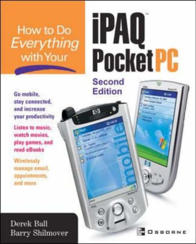 How to Do Everything with Your iPAQ Pocket PC, Second Edition By Derek Ball