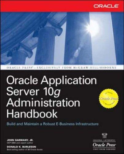 Oracle Application Server 10g Administration Handbook (Oracle Press) By John Garmany