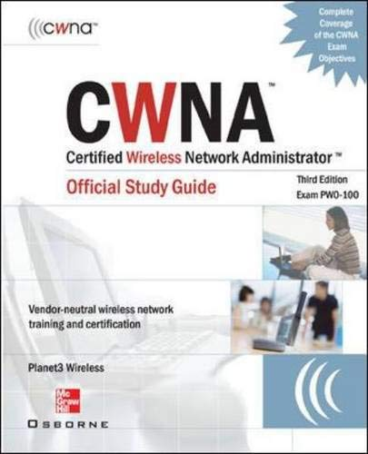 CWNA Certified Wireless Network Administrator Official Study Guide (Exam PW0-100), Third Edition By Planet3 Wireless