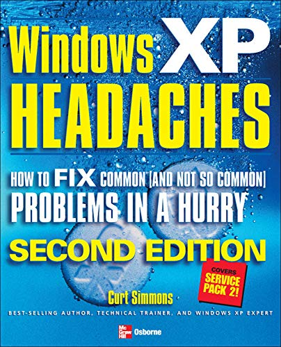 Windows XP Headaches: How to Fix Common (and Not So Common) Problems in a Hurry, Second Edition By Curt Simmons