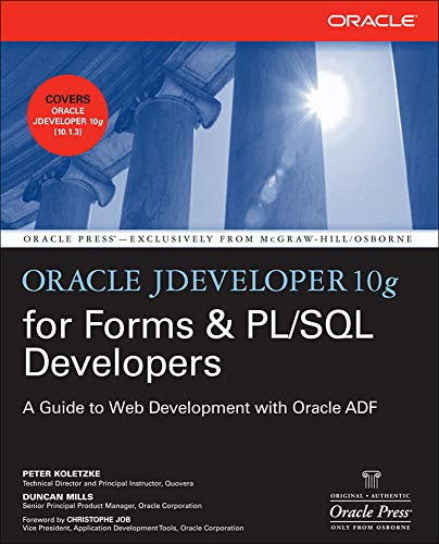 Oracle Jdeveloper 10g for Forms & Pl/Sql Developers: A Guide To Web Development With Oracle Adf (Oracle Press) By Peter Koletzke