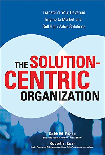 The Solution-Centric Organization By Keith Eades