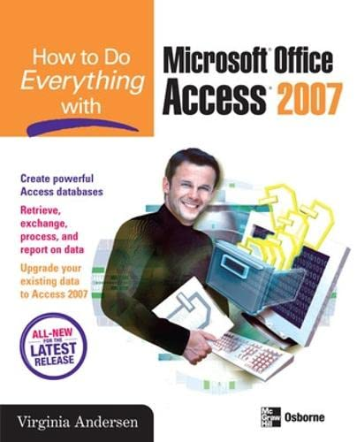 How to Do Everything with Microsoft Office Access 2007 By Virginia Andersen