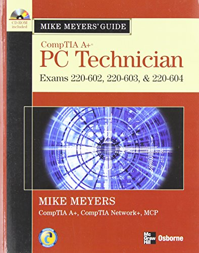 Mike Meyers' A+ Guide: PC Technician (Exams 220-602, 220-603, & 220-604) By Michael Meyers