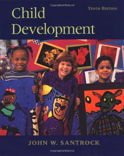 Child Development By Professor of Psychology John W Santrock, Ph.D. (University of Texas at Dallas)