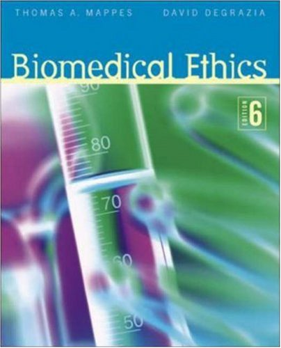 Biomedical Ethics By Thomas Mappes