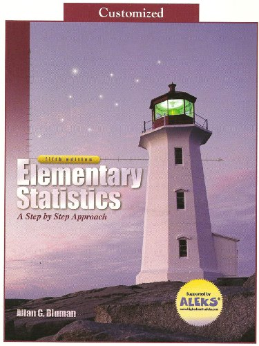 Elementary Statistics, a Step By Step Approach, Customized Fifth Edition