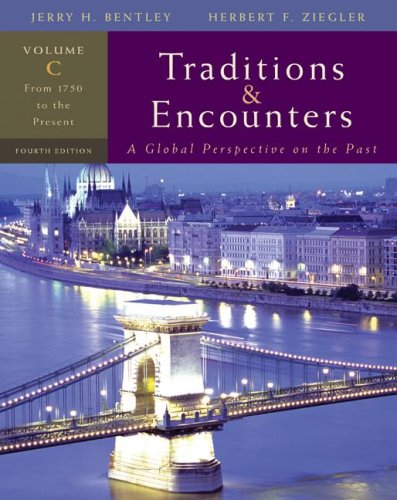 Traditions and Encounters, Volume C: From 1750 to the Present By Jerry Bentley