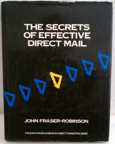 Secrets of Effective Direct Mail By John Fraser-Robinson