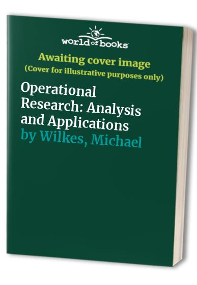 Operational Research: Analysis and Applications By Michael Wilkes