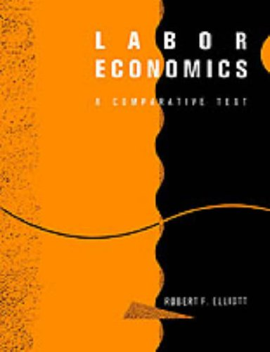 Labour Economics: A Comparative Text By R. F. Elliott