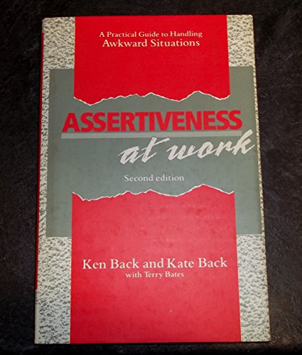 Assertiveness at Work: A Practical Guide to Handling Arkward Situations By Ken Back