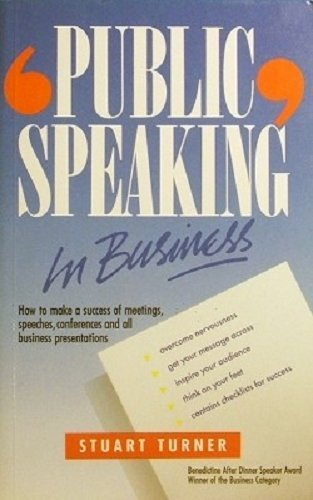 Public Speaking in Business By Stuart Turner
