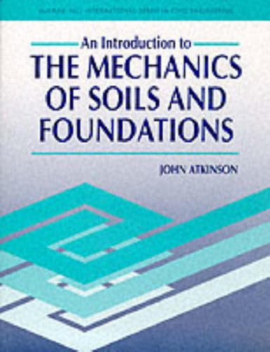 Introduction to the Mechanics of Soils and Foundations: Through Critical State Soil Mechanics by J.H. Atkinson