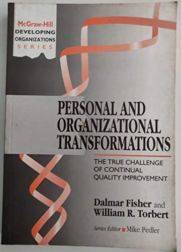 Personal and Organizational Transformations: The True Challenge of Continual Quality Improvement By Dalmar Fisher