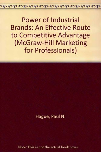 The Power Of Industrial Brands: An Effective Route To Competitive Advantage By Paul Hague