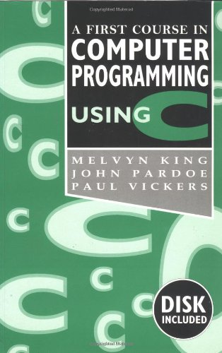 A First Course In Computer Programming Using C By Melvin King