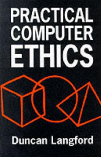 Practical Computer Ethics By Duncan Langford
