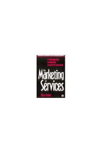 The Marketing of Services: A Total Approach to Achieving Competitive Advantage By Ken Irons