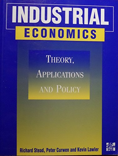 Industrial Economics: Theory, Applications and Policy By Richard Stead