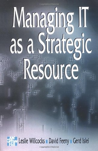 Managing InformationTechnology as a Strategic Resource (Paperback) By Edited by Leslie P. Willcocks