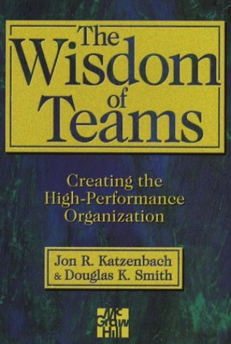 Wisdom of Teams: Creating the High-performance Organization By Jon R. Katzenbach
