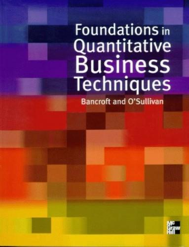 Foundations In Quantitative Business Techniques By Gordon Bancroft