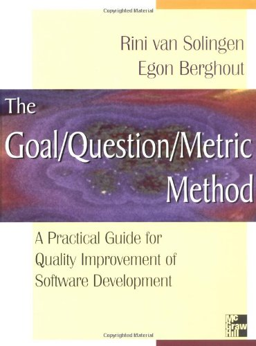 The Goal/Question/Metric Method: A Practical Guide For Quality Improvement Of Software Development By Van Solingen