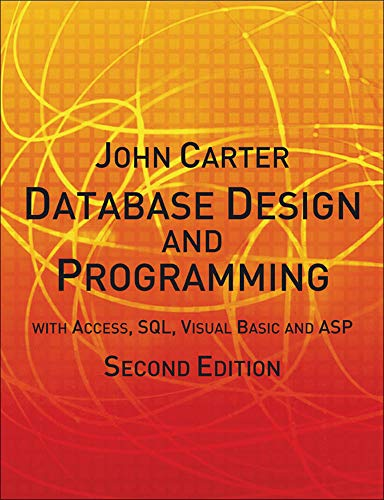 Database Design and Programming with Access, SQL, Visual Basic and ASP By John Carter