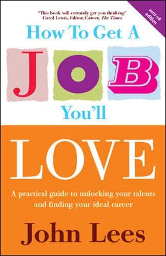 How to Get a Job You'll Love, 2007/2008 Edition By John Lees