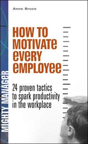 How to Motivate Every Employee (UK Edition): 24 Proven Tactics to Spark Productivity in the Workplace By Anne Bruce