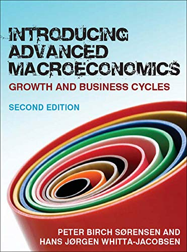 Introducing Advanced Macroeconomics: Growth and Business Cycles By Peter Birch Sorensen