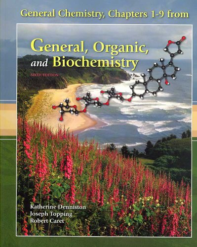 General Chemistry, Chapters 1-9 from General, Organic, and Biochemistry By Katherine J Denniston (Towson University)