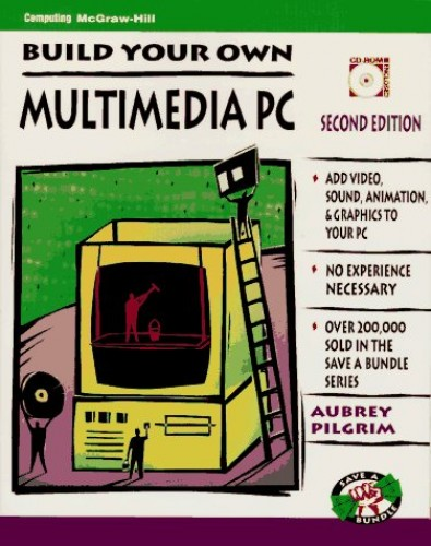 Build Your Own Multimedia PC (Save a Bundle S.) By Aubrey Pilgrim