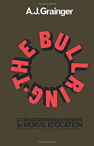 The Bullring: A Classroom Experiment in Moral Education (C.I.L.) By A. J. Grainger
