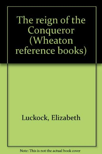The reign of the Conqueror (Wheaton reference books) By Elizabeth Luckock