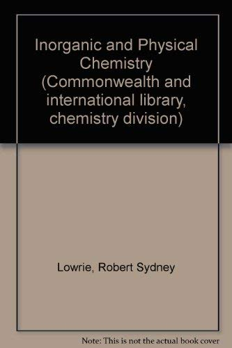 Inorganic and Physical Chemistry by Robert Sydney Lowrie