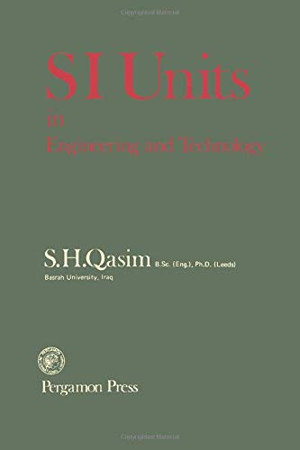 SI Units in Engineering and Technology (Pergamon international library of science, technology, engineering & social studies) By S.H. Qasim