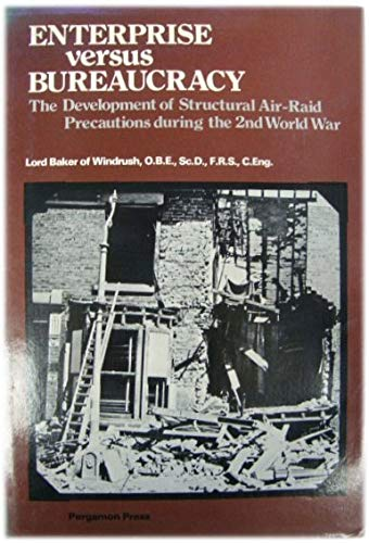 Enterprise Versus Bureaucracy: Development of Structural Air-raid Precautions During the Second World War by Sir John Baker