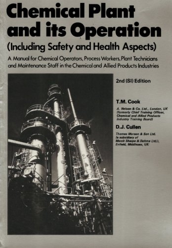 Chemical Plant and Its Operation (Including Safety and Health Aspects): In S.I.Units by T.M. Cook
