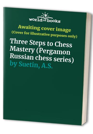 Three Steps to Chess Mastery By A.S. Suetin