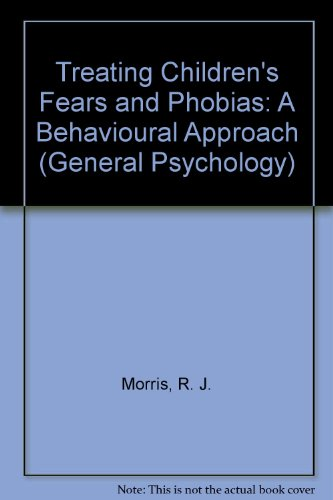 Treating Children's Fears and Phobias By R. J. Morris